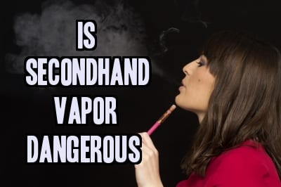 Is secondhand vapor dangerous