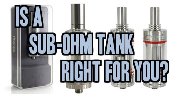 Is a Sub-Ohm Tank right for you