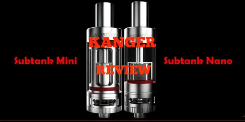 Kanger Subtank Mini and Nano Review