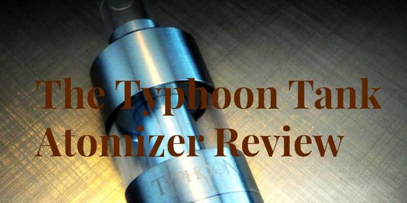 Typhoon Tank Atomizer Review