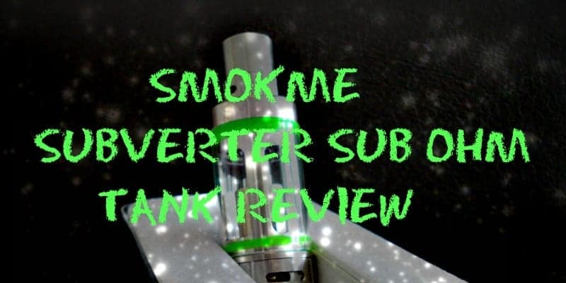 Subverter Mini Sub Ohm Tank Review