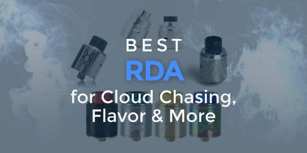 Best RDA for Flavor & Clouds: Drippers We Love in 2019