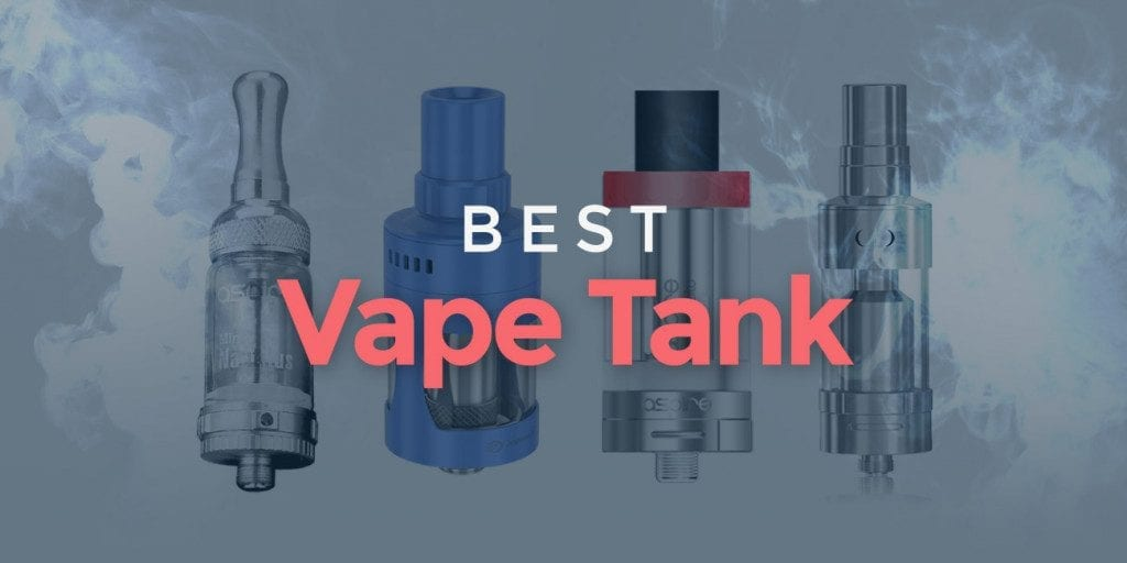 Best Vape Tanks for Flavor & Clouds That We Love (in 2018)