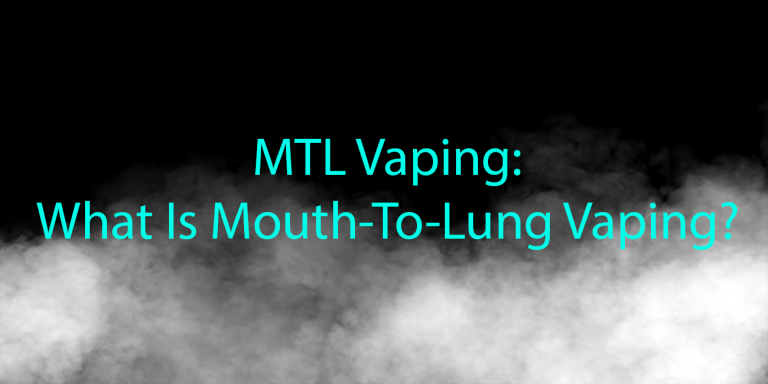 MTL Vaping What is Mouth To Lung Vaping